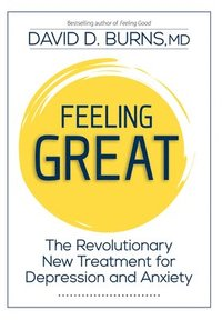 Feeling Great: The Revolutionary New Treatment for Depression and Anxiety (inbunden)