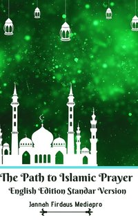 The Path to Islamic Prayer English Edition Standar Version (inbunden)