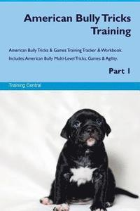 American Bully Tricks Training American Bully Tricks & Games Training Tracker & Workbook. Includes: American Bully Multi-Level Tricks, Games & Agility (häftad)