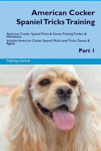 American Cocker Spaniel Tricks Training American Cocker Spaniel Tricks & Games Training Tracker & Workbook. Includes: American Cocker Spaniel Multi-Le (häftad)