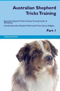 Australian Shepherd Tricks Training Australian Shepherd Tricks & Games Training Tracker & Workbook. Includes: Australian Shepherd Multi-Level Tricks, (häftad)