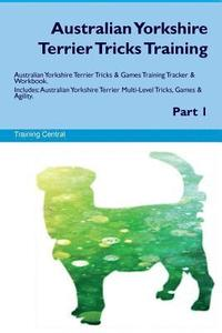 Australian Yorkshire Terrier Tricks Training Australian Yorkshire Terrier Tricks & Games Training Tracker & Workbook. Includes: Australian Yorkshire T (häftad)