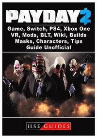 Payday 2 Game, Switch, Ps4, Xbox One, Vr, Mods, Blt, Wiki, Builds, Masks,  Characters, Tips, Guide Unofficial av Hse Guides (Häftad)