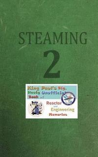 Steaming Volume Two: King Paul's Big, Nasty, Unofficial Book of Reactor and Engineering Memories (häftad)