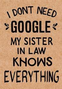 I Dont Need Google My Sister In Law Knows Everything Journal Diary