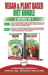 Vegan & Plant Based Diet: The Ultimate Beginner's Guide To Transition Into a Vegan And Plant Based Diet To Improve Your Health (häftad)