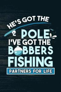 He's Got The Pole I've Got The Bobbers Fishing Partners For Life: Funny Fish Journal For Women: Blank Lined Notebook For Fisherman To Write Notes & Wr (häftad)