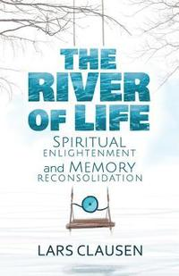 The River of Life: Spiritual Enlightenment and Memory Reconsolidation (häftad)
