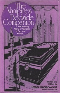 The Vampire's Bedside Companion: The Amazing World of Vampires in Fact and Fiction (häftad)