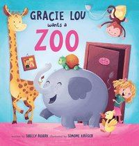 Gracie Lou Wants A Zoo (inbunden)