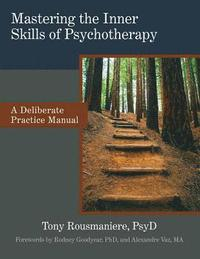Mastering the Inner Skills of Psychotherapy: A Deliberate Practice Manual (häftad)