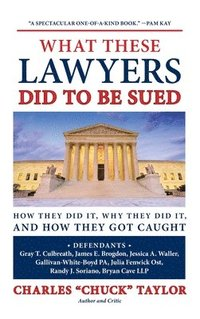 What These Lawyers Did to Be Sued (inbunden)