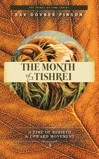 The Month of Tishrei: A Time of Rebirth and Upward Movement (inbunden)