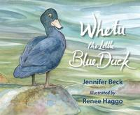 Whetu: The Little Blue Duck (inbunden)
