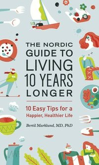 The Nordic Guide to Living 10 Years Longer: 10 Easy Tips for a Happier, Healthier Life (häftad)
