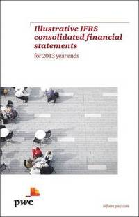 PwC Illustrative IFRS Consolidated Financial Statements for 2013 year ends  av Pwc (Häftad)
