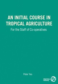 Initial Course in Tropical Agriculture for the Staff of Co-operatives (e-bok)