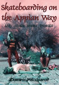 Skateboarding on the Appian Way and other short stories (e-bok)