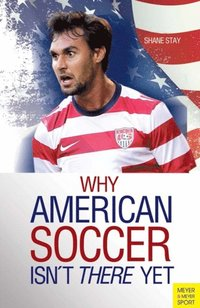 Why American Soccer Isn't There Yet (e-bok)