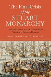 The Final Crisis of the Stuart Monarchy (häftad)