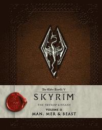 The Elder Scrolls V: Skyrim - The Skyrim Library, Vol. II: Man, Mer, and Beast (inbunden)