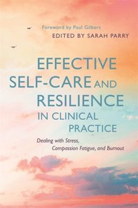 Effective Self-Care and Resilience in Clinical Practice (e-bok)