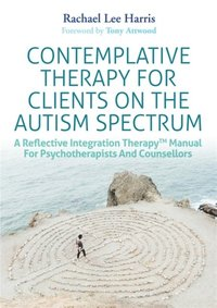 Contemplative Therapy for Clients on the Autism Spectrum (e-bok)