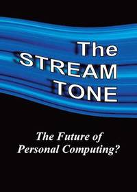 The STREAM TONE: The Future of Personal Computing? (inbunden)