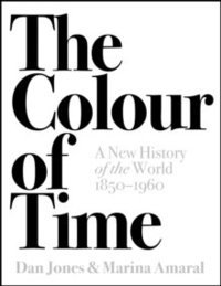The Colour of Time: A New History of the World, 1850-1960 (inbunden)