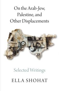On the Arab-Jew, Palestine, and Other Displacements (e-bok)
