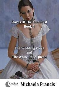 The Wedding Vows And The White Rose Queen (häftad)