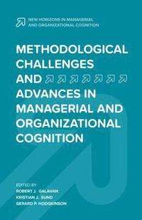 Methodological Challenges and Advances in Managerial and Organizational Cognition (inbunden)