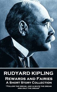 Rudyard Kipling - Rewards and Fairies: Follow the dream, and always the dream, and only the dream (häftad)