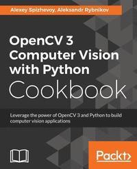 OpenCV 3 Computer Vision with Python Cookbook av Aleksei Spizhevoi,  Aleksandr Rybnikov (Häftad)