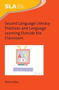 Second Language Literacy Practices and Language Learning Outside the Classroom (häftad)