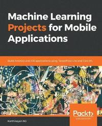 Machine Learning Projects for Mobile Applications av Karthikeyan Ng (Häftad)