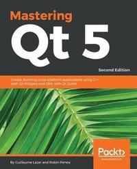 Mastering Qt 5 av Guillaume Lazar, Robin Penea (Häftad)