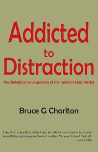 Addicted To Distraction: Psychological consequences of the modern Mass Media (e-bok)