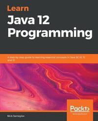 Learn Java 12 Programming - Nick Samoylov - Häftad