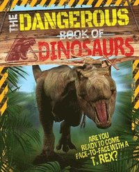The Dangerous Book of Dinosaurs: Are You Ready to Come Face-To-Face with a T-Rex? (häftad)
