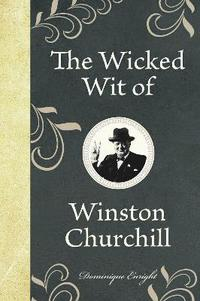 The Wicked Wit of Winston Churchill (inbunden)