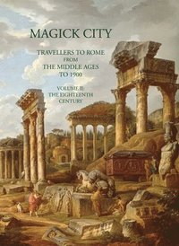 Magick City: Travellers to Rome from the Middle Ages to 1900: Volume 2 The Eighteenth Century (häftad)