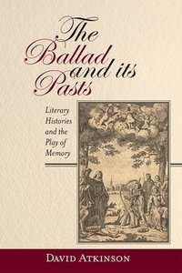 The Ballad and its Pasts - Literary Histories and the Play of Memory (inbunden)