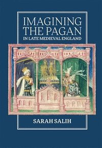 Imagining the Pagan in Late Medieval England (inbunden)