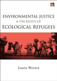Environmental Justice and the Rights of Ecological Refugees (inbunden)
