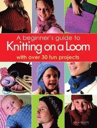 A Beginner's Guide to Knitting on a Loom (häftad)