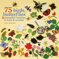 75 Birds, Butterflies &; Beautiful Beasties to Knit &; Crochet (häftad)