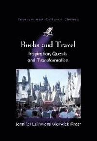 Books and travel : inspiration, quests and transformation / Jennifer Laing and Warwick Frost