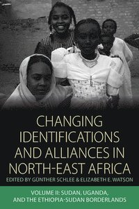 Changing Identifications and Alliances in North-East Africa: v. 2 Sudan, Uganda, and the Ethiopia-Sudan Borderlands (inbunden)
