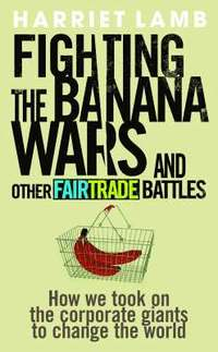 Fighting the Banana Wars and Other Fairtrade Battles (häftad)